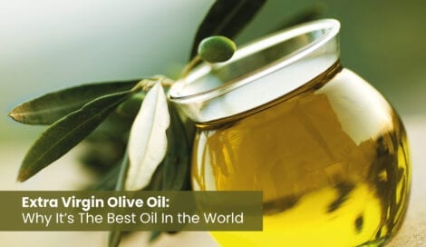 Extra Virgin Olive Oil: Why It's The Best Oil In the World